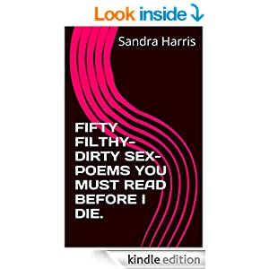 fifty filthy dirty sex poems you must read before i die kindle edition by sandra harris. Black Bedroom Furniture Sets. Home Design Ideas