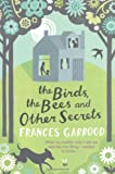 Frances Garrood The Birds, the Bees and Other Secrets