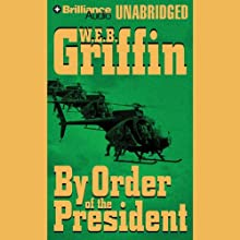 By Order of the President: A Presidential Agent Novel (       UNABRIDGED) by W. E. B. Griffin Narrated by Dick Hill