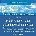 10 Soluciones Simples Para Elevar La Autoestima (Spanish Edition) (       UNABRIDGED) by Glenn R. Schiraldi Narrated by Caroline Simon, Rodrigo San Martin