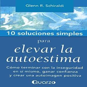 10 Soluciones Simples Para Elevar La Autoestima (Spanish Edition) Audiobook