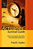Actuaries' Survival Guide: How to Succeed inside One of the Many Desirable Professions