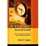 Actuaries' Survival Guide: How to Succeed in One of the Most Desirable Professions ~ Fred Szabo