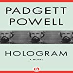 Hologram: A Novel | Padgett Powell