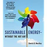 Sustainable Energy - Without the Hot Airby David JC MacKay