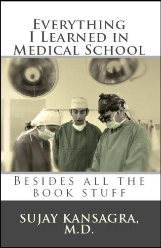 Download Everything I Learned in Medical School: Besides All the Book Stuff