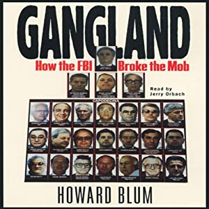 Gangland: How the FBI Broke the Mob | [Howard Blum]