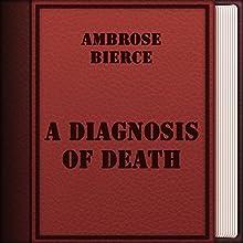 A Diagnosis of Death (       UNABRIDGED) by Ambrose Bierce Narrated by Anastasia Bartolo