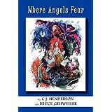 Where Angels Fear ~ C. J. Henderson