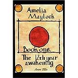 Amelia Maylock, Book One; The 12th Year Awakening.by Jason Ellis