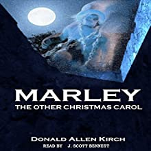 Marley - The Other Christmas Carol (       UNABRIDGED) by Donald Allen Kirch Narrated by J. Scott Bennett