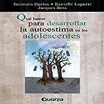 Que Hacer Para Desarrollar La Autoestima en Los Adolescentes (Spanish Edition) | Germain Duclos,Danielle Laporte,Jacques Ross