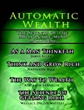 img - for Automatic Wealth I: The Secrets of the Millionaire Mind-Including: As a Man Thinketh, the Science of Getting Rich, the Way to Wealth & Think and Grow Rich 2nd edition by Napoleon Hill, James Allen, Wallace D. Wattles, Benjamin Fra (2006) Paperback book / textbook / text book