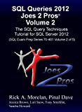 SQL Queries 2012 Joes 2 Pros� Volume 2: The SQL Query Techniques Tutorial for SQL Server 2012 (SQL Exam Prep Series 70-461 Volume 2 of 5)