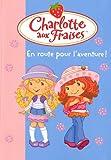 echange, troc Katherine Quenot - Charlotte aux Fraises, Tome 20 : En route pour l'aventure !