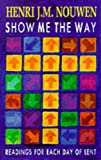 Show Me the Way: Readings for Each Day of Lent (0232519986) by Nouwen, Henri J.M.
