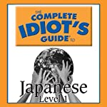 The Complete Idiot's Guide to Japanese, Level 1  by Oasis Audio Narrated by Linguistics Team