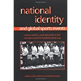 National Identity And Global Sports Events: Culture, Politics, And Spectacle in the Olympics And the Football...