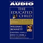 The Educated Child: A Parents Guide from Preschool to Eighth Grade | [William J. Bennett, Chester Finn, John Cribb]