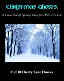 Christmas Ghosts: A Collection of Spooky Tales for a Winters Eve