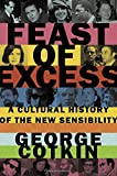 """George Cotkin, """"Feast of Excess: A Cultural History of the New Sensibility"""" (Oxford UP, 2015)"""