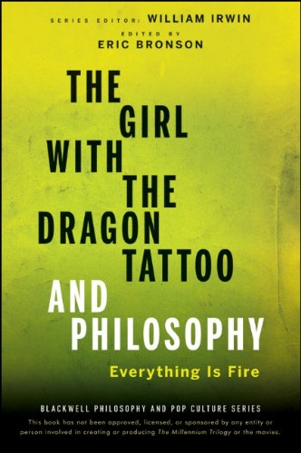The Girl with the Dragon Tattoo and Philosophy: Everything Is Fire (The Blackwell Philosophy and Pop Culture Series)