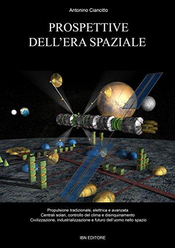 Prospettive dell'era spaziale: Propulsione tradizionale, elettrica e avanzata. Centrali solari, controllo del clima e disinquinamento. Civilizzazione, ... e futuro dell'uomo nello spazio