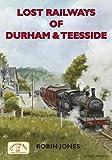 Lost Railways of Durham & Teesside
