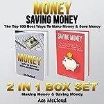 Money: Saving Money: The Top 100 Best Ways to Make Money & Save Money: 2 in 1 Box Set: Making Money & Saving Money   Ace McCloud