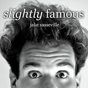 Slightly Famous | [Jake Sasseville]