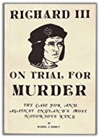 Richard III on Trial for Murder by Michael…