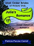 Julias Romance: Sweet Historical Romance (Mail Order Brides of Hickory Stick Book 2)