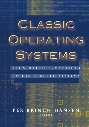 Download Classic Operating Systems: From Batch Processing to Distributed Systems