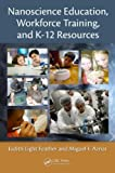 Nanoscience Education, Workforce Training, and K-12 Resources: Education and Workforce Development (Perspectives in Nanotechnology Series)