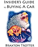 img - for Insider's Guide to Buying a Car: What They Don't Want You to Know book / textbook / text book