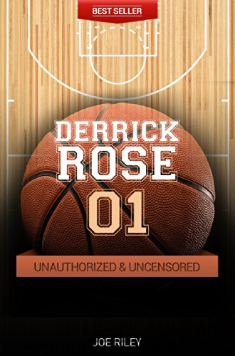 Joe Riley - Derrick Rose - Basketball Unauthorized & Uncensored (All Ages Deluxe Edition with Videos)