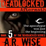 Deadlocked 5: Aftermath (       UNABRIDGED) by A. R. Wise Narrated by Jay Snyder, Scott Aiello, Eve Bianco