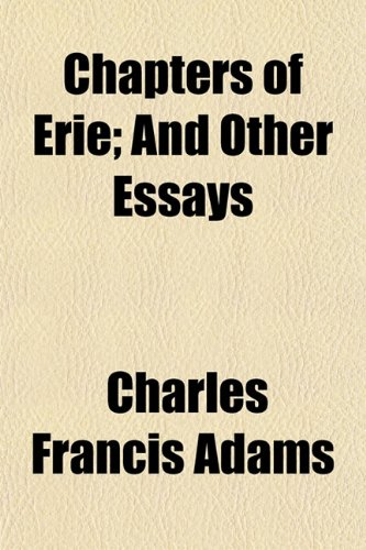 Chapters of Erie, and Other Essays; And Other Essays