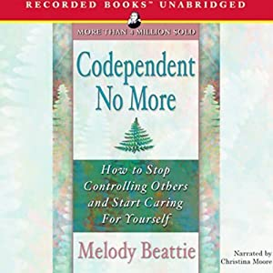 Codependent No More: How to Stop Controlling Others and Start Caring for Yourself | [Melody Beattie]