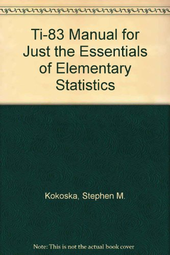TI-83 Manual for Just the Essentials of Elementary Statistics