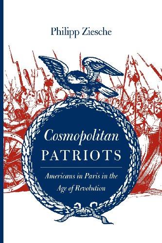 Cosmopolitan Patriots: Americans in Paris in the Age of Revolution (Jeffersonian America)