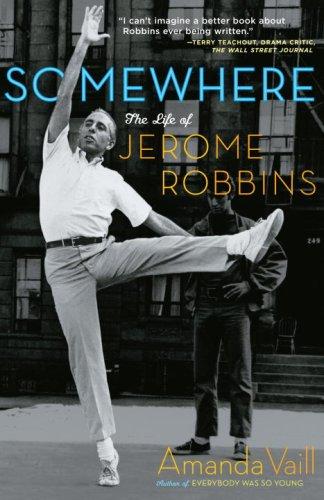Somewhere: The Life of Jerome Robbins, Amanda Vaill
