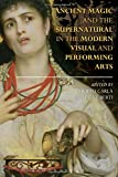 Ancient Magic and the Supernatural in the Modern Visual and Performing Arts (Bloomsbury Studies in Classical Receptio)