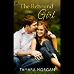 The Rebound Girl: Getting Physical, Book 1 (       UNABRIDGED) by Tamara Morgan Narrated by Victoria Anne Radcliffe