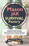 Mason Jar Survival Pantry: Survive Anything! Simple And Easy Mason Jar Meals To Stock Your Survival Pantry (Preppers Pantry - Survival - Apocalypse - Mason Jar Meals)