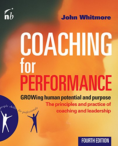 Coaching for Performance: GROWing Human Potential and Purpose - The Principles and Practice of Coaching and Leadership, 4th Edition by John Whitmore