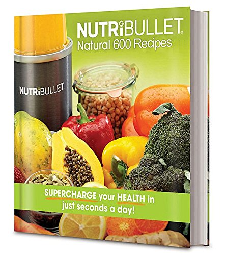 Free Kindle Book : Nutribullet Natural 600 Recipes: Supercharge your health in just seconds a day!