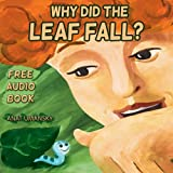 Children s Books: Why Did The Leaf Fall?(Free Audio inside) (Illustrated Picture Book for ages 3-8. Teaches your kid the value of asking questions)(Answers ... skills for kids collection 2)