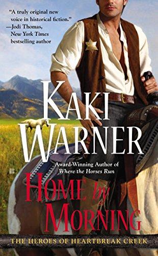 Kaki Warner - Home by Morning (The Heroes of Heartbreak Creek)
