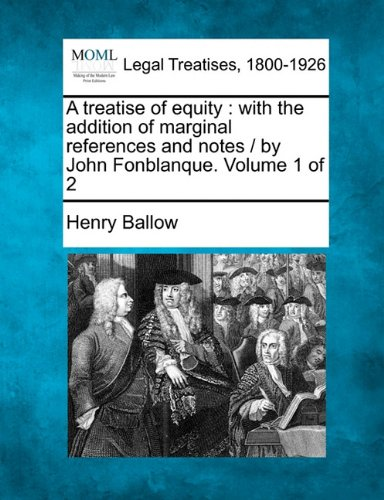 A treatise of equity: with the addition of marginal references and notes /  by John Fonblanque. Volume 1 of 2
